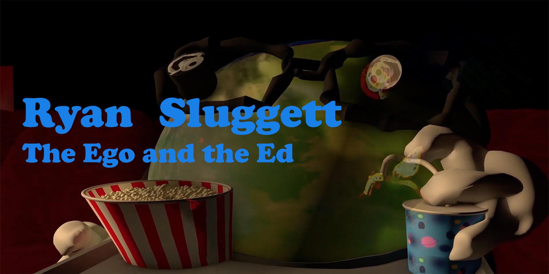 Ryan Sluggett: The Ego and the Ed